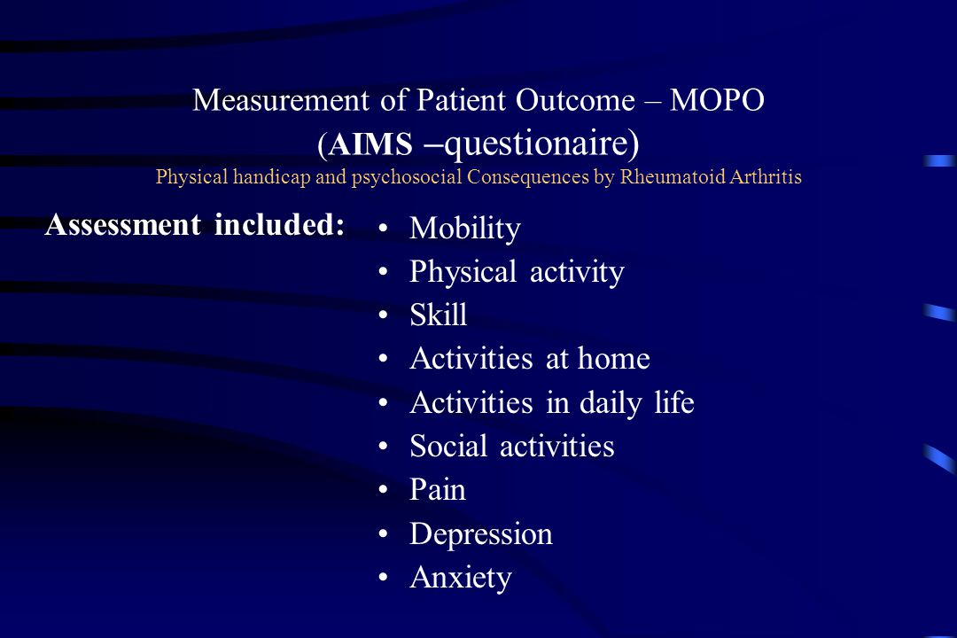 Measurement of Patient Outcome – MOPO (AIMS –questionaire) Physical handicap and psychosocial Consequences by Rheumatoid Arthritis Mobility Physical a