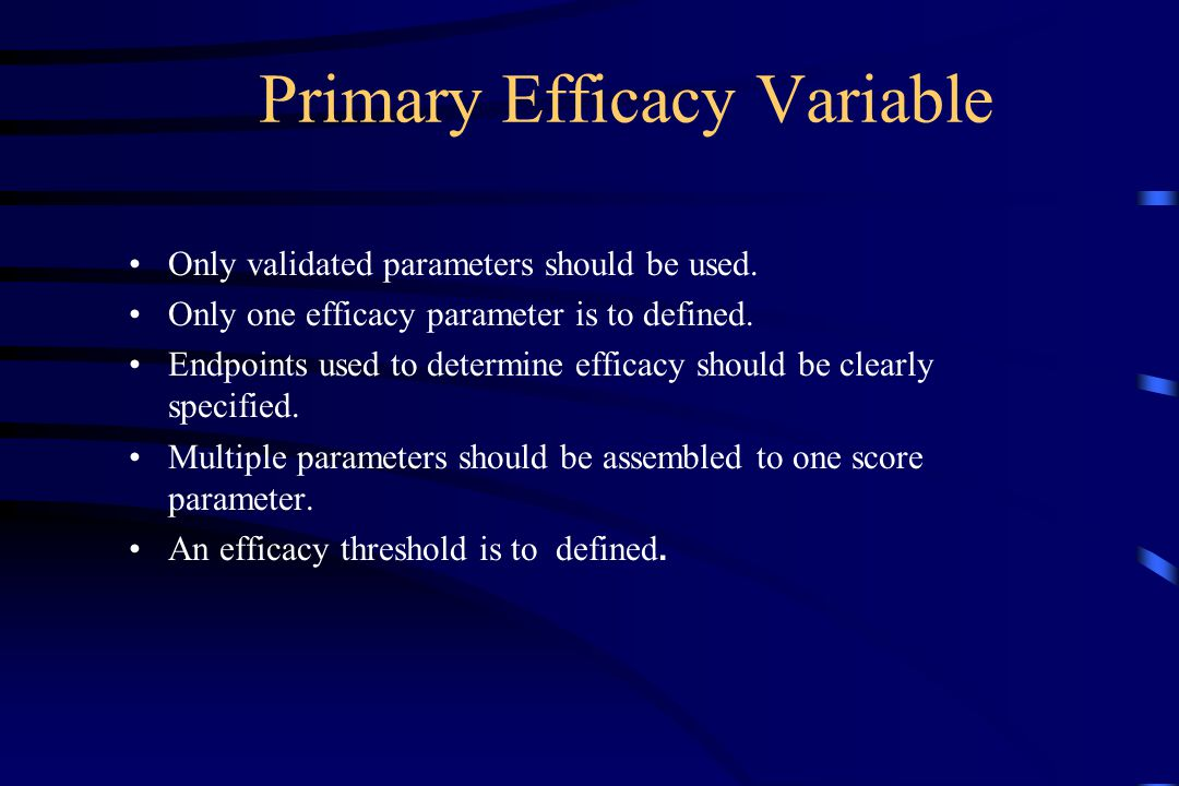 Primary Efficacy Variable Only validated parameters should be used.