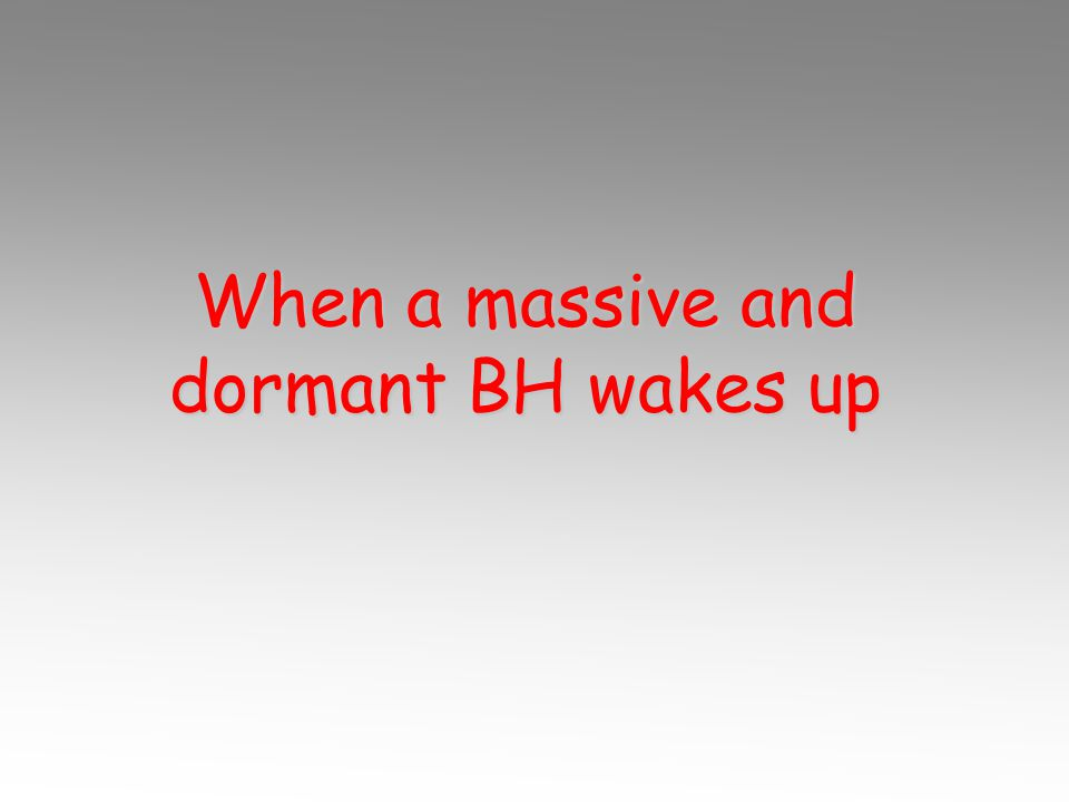 When a massive and dormant BH wakes up