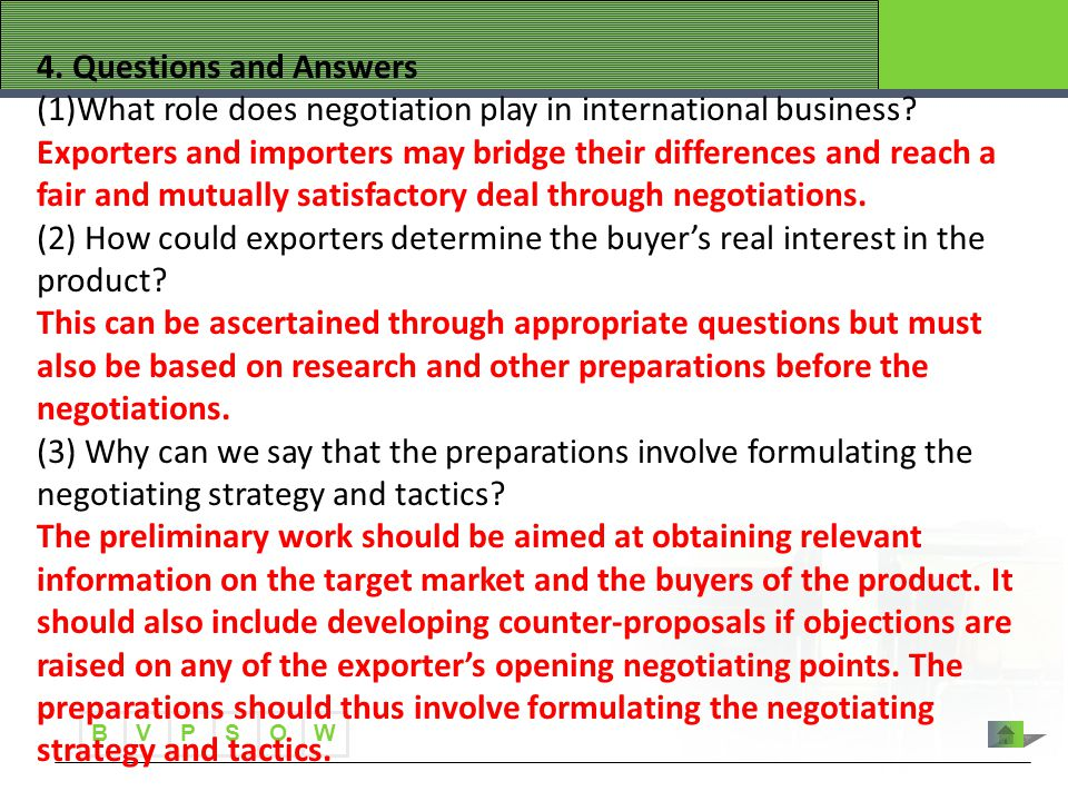 B VWOPS 4. Questions and Answers (1)What role does negotiation play in international business? Exporters and importers may bridge their differences an