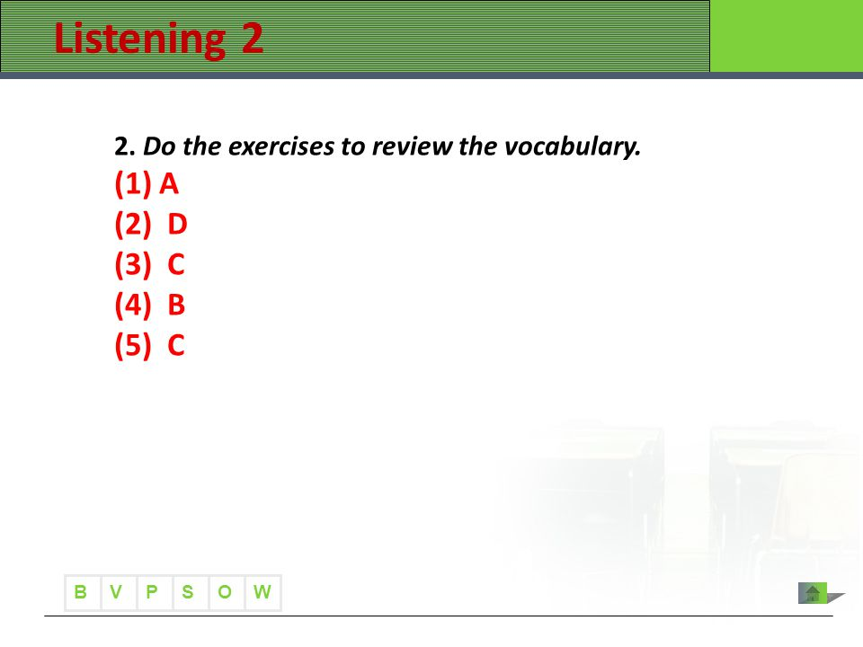 B VWOPS Listening 2 2. Do the exercises to review the vocabulary. (1) A (2) D (3) C (4) B (5) C