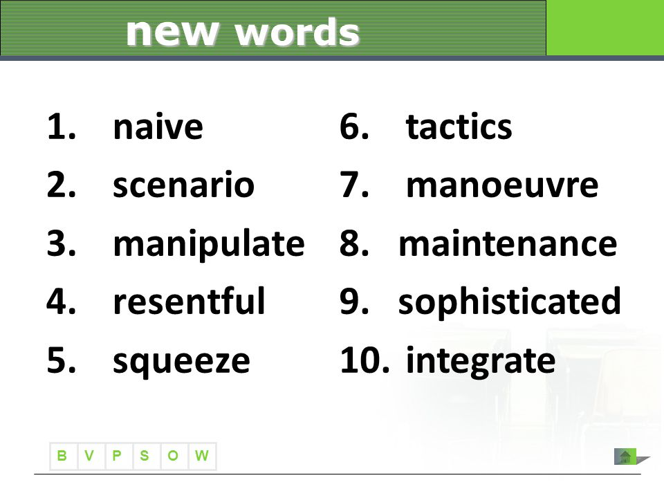 B VWOPS new words 1.naive 2.scenario 3.manipulate 4.resentful 5.squeeze 6.tactics 7.manoeuvre 8.