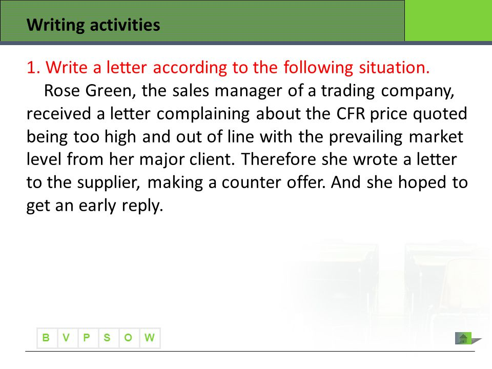 B VWOPS Writing activities 1. Write a letter according to the following situation. Rose Green, the sales manager of a trading company, received a lett