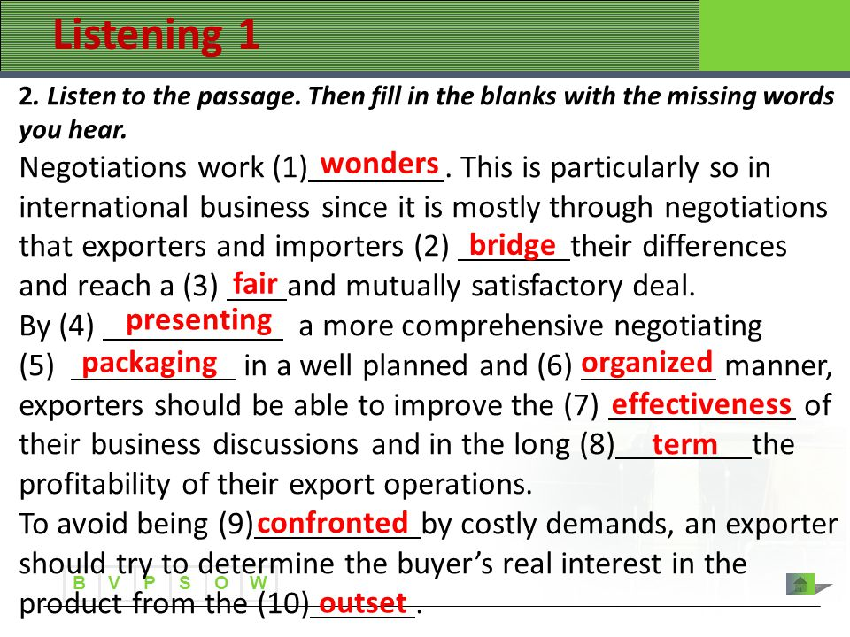 B VWOPS 2. Listen to the passage. Then fill in the blanks with the missing words you hear. Negotiations work (1). This is particularly so in internati