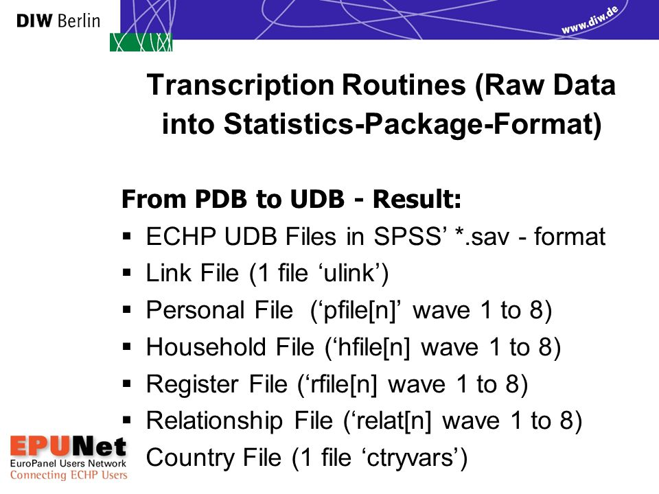 Transcription Routines (Raw Data into Statistics-Package-Format) From PDB to UDB - Result:  ECHP UDB Files in SPSS' *.sav - format  Link File (1 fil