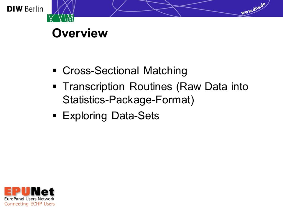 Overview  Cross-Sectional Matching  Transcription Routines (Raw Data into Statistics-Package-Format)  Exploring Data-Sets EPUNet 2005 Training Cour