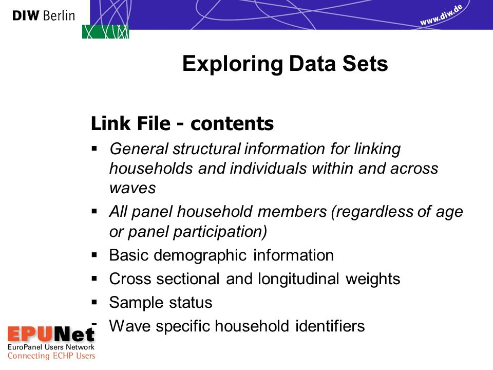 Exploring Data Sets Link File - contents  General structural information for linking households and individuals within and across waves  All panel h