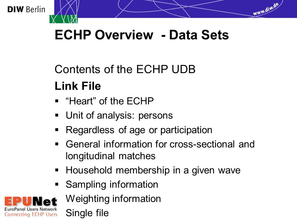 Exploring Data Sets Personal File - contents  Demographic information  Employment and activity  Calendar of activities  Income  Educational attainment  Current education and training  Health/Care  Migration  Satisfaction EPUNet 2005 Training Course
