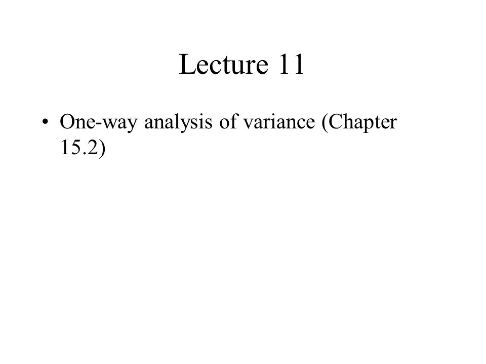 Lecture 11 One-way analysis of variance (Chapter 15.2)