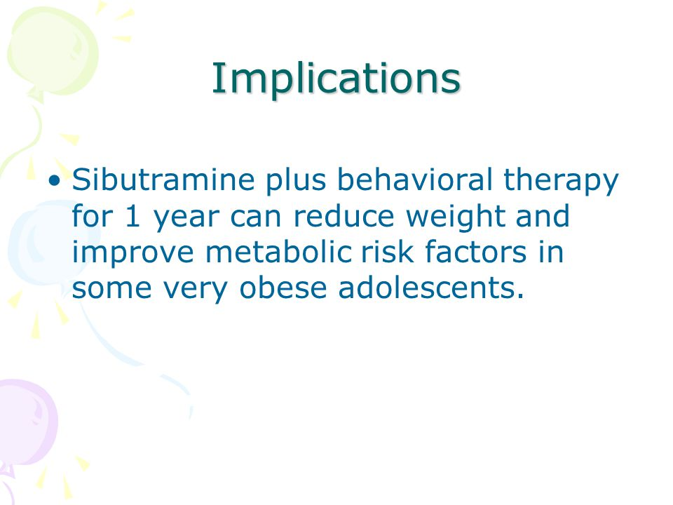 Implications Sibutramine plus behavioral therapy for 1 year can reduce weight and improve metabolic risk factors in some very obese adolescents.