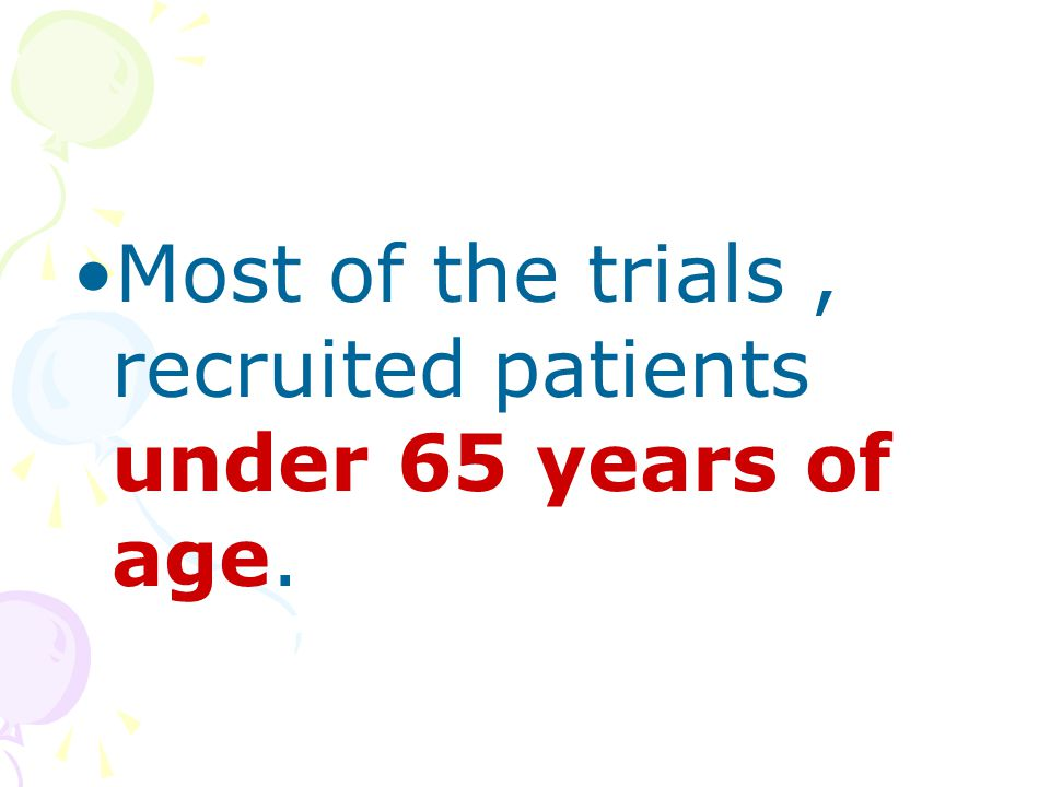 Most of the trials, recruited patients under 65 years of age.