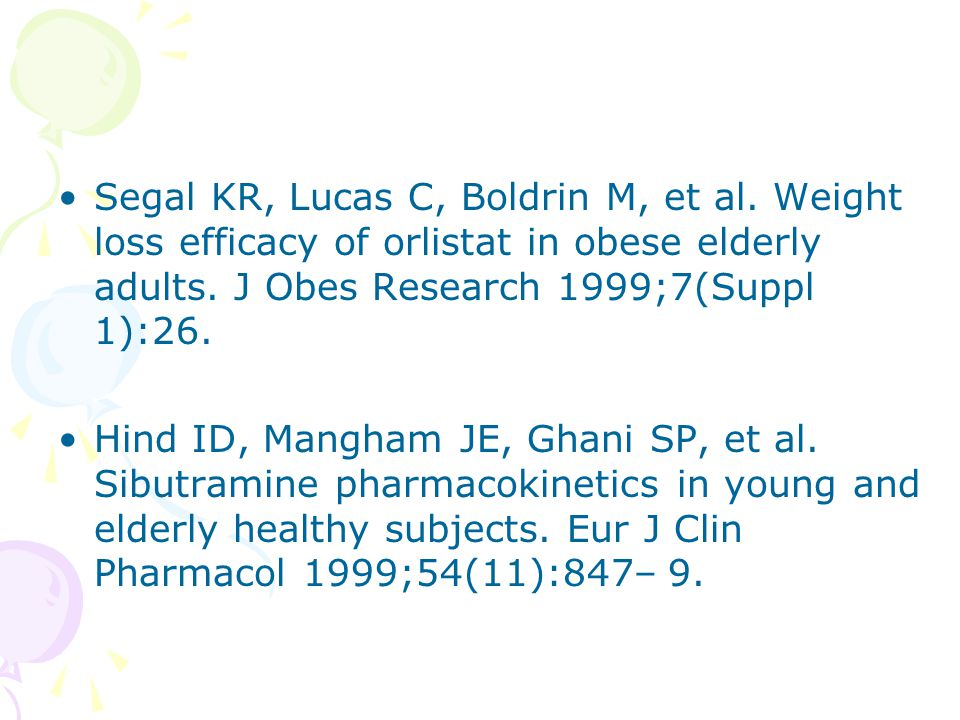 Segal KR, Lucas C, Boldrin M, et al. Weight loss efficacy of orlistat in obese elderly adults. J Obes Research 1999;7(Suppl 1):26. Hind ID, Mangham JE