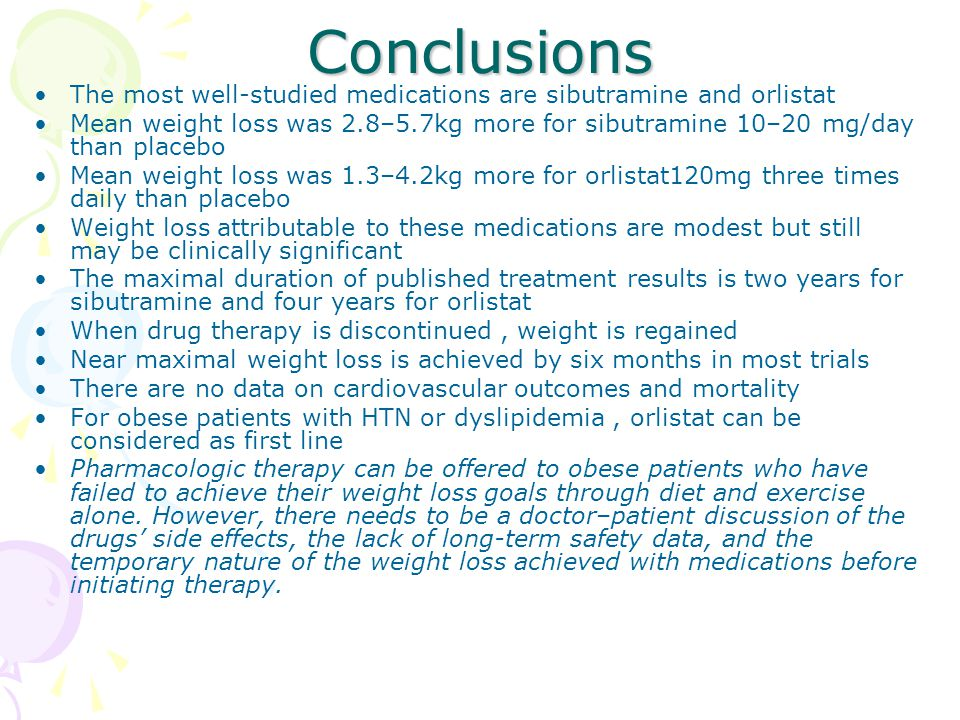 Conclusions The most well-studied medications are sibutramine and orlistat Mean weight loss was 2.8–5.7kg more for sibutramine 10–20 mg/day than place