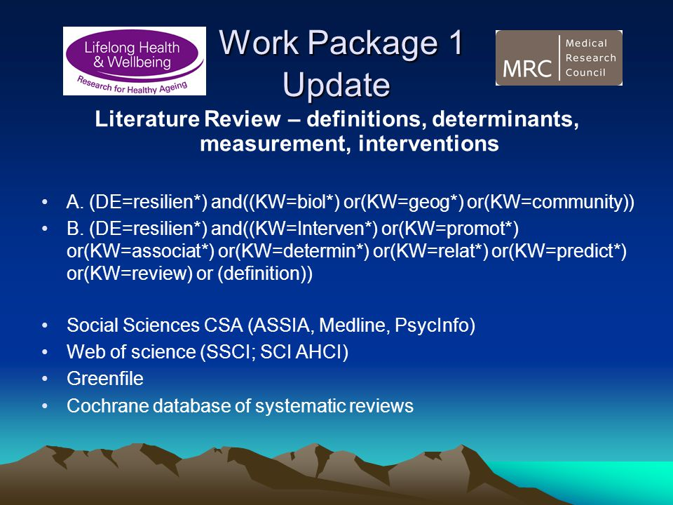 Work Package 1 Update Work Package 1 Update Literature Review – definitions, determinants, measurement, interventions A. (DE=resilien*) and((KW=biol*)