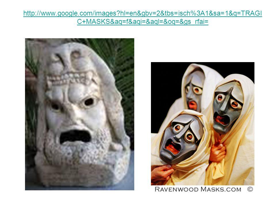 http://www.google.com/images hl=en&gbv=2&tbs=isch%3A1&sa=1&q=TRAGI C+MASKS&aq=f&aqi=&aql=&oq=&gs_rfai=