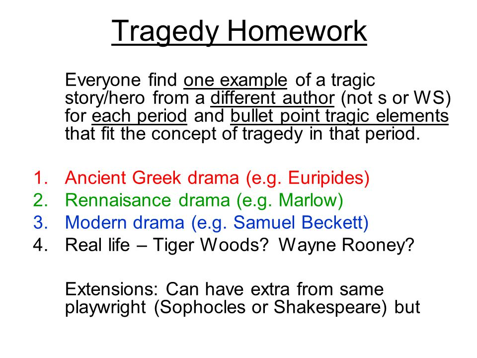 Tragedy Homework Everyone find one example of a tragic story/hero from a different author (not s or WS) for each period and bullet point tragic elements that fit the concept of tragedy in that period.