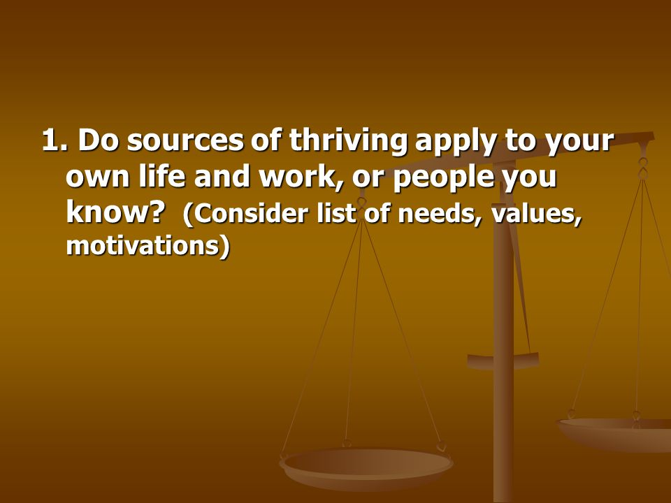 1. Do sources of thriving apply to your own life and work, or people you know.