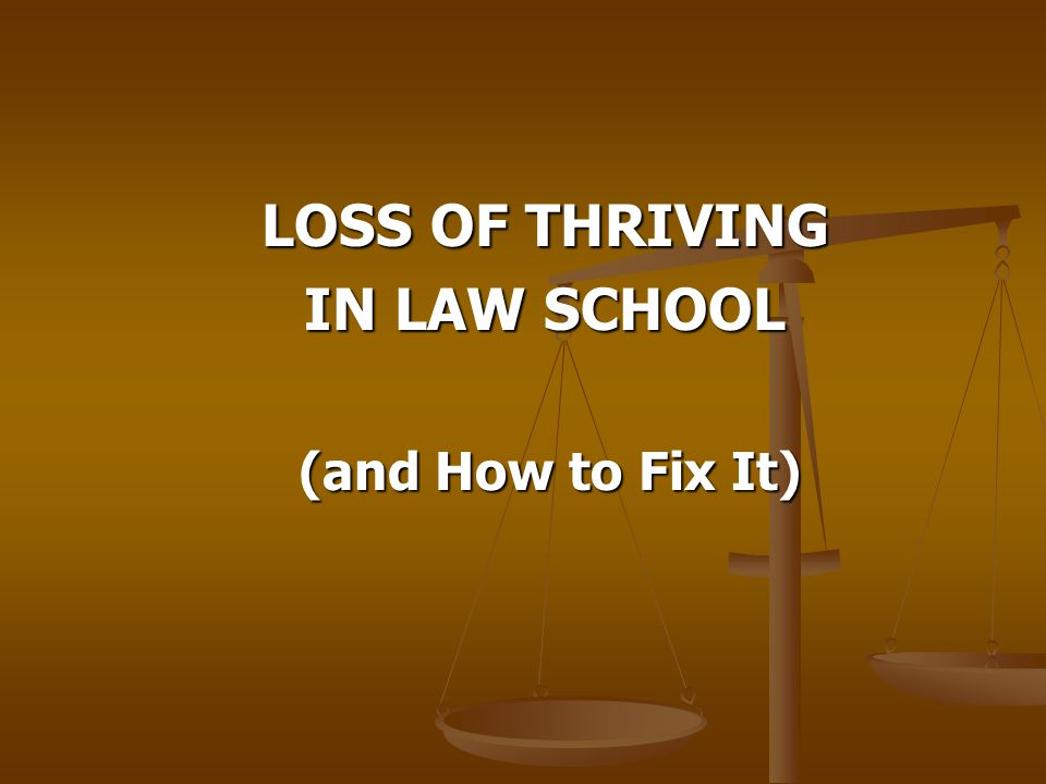 LOSS OF THRIVING IN LAW SCHOOL (and How to Fix It) (and How to Fix It)