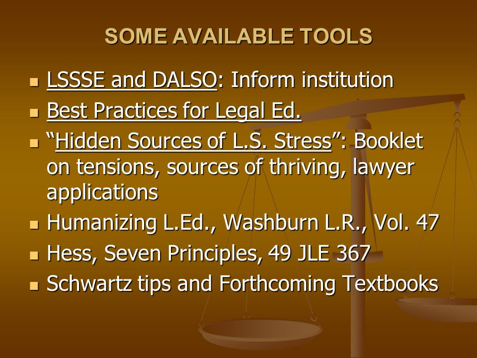 SOME AVAILABLE TOOLS LSSSE and DALSO: Inform institution LSSSE and DALSO: Inform institution Best Practices for Legal Ed.