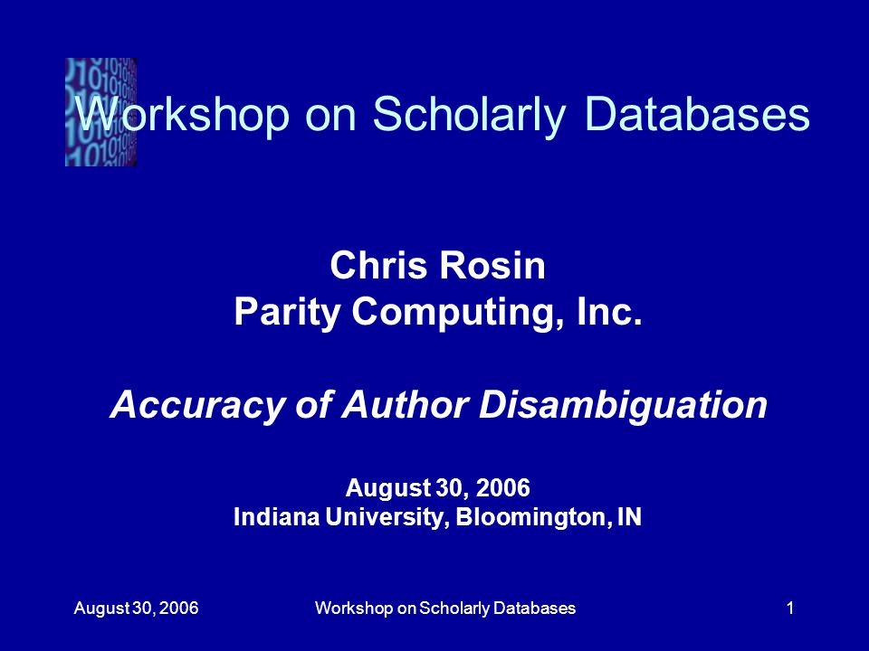 August 30, 2006Workshop on Scholarly Databases1 Chris Rosin Parity Computing, Inc.