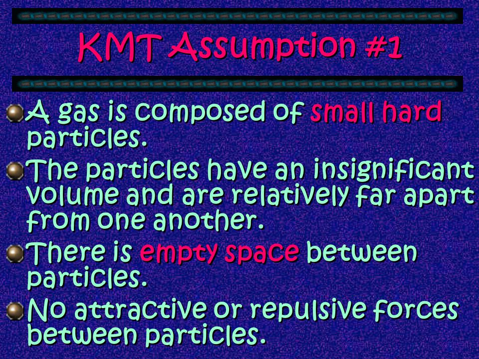 Kinetic Molecular Theory The theory states that the tiny particles in all forms of matter are in constant motion.