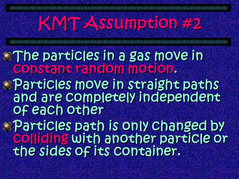 KMT Assumption #1 A gas is composed of small hard particles.