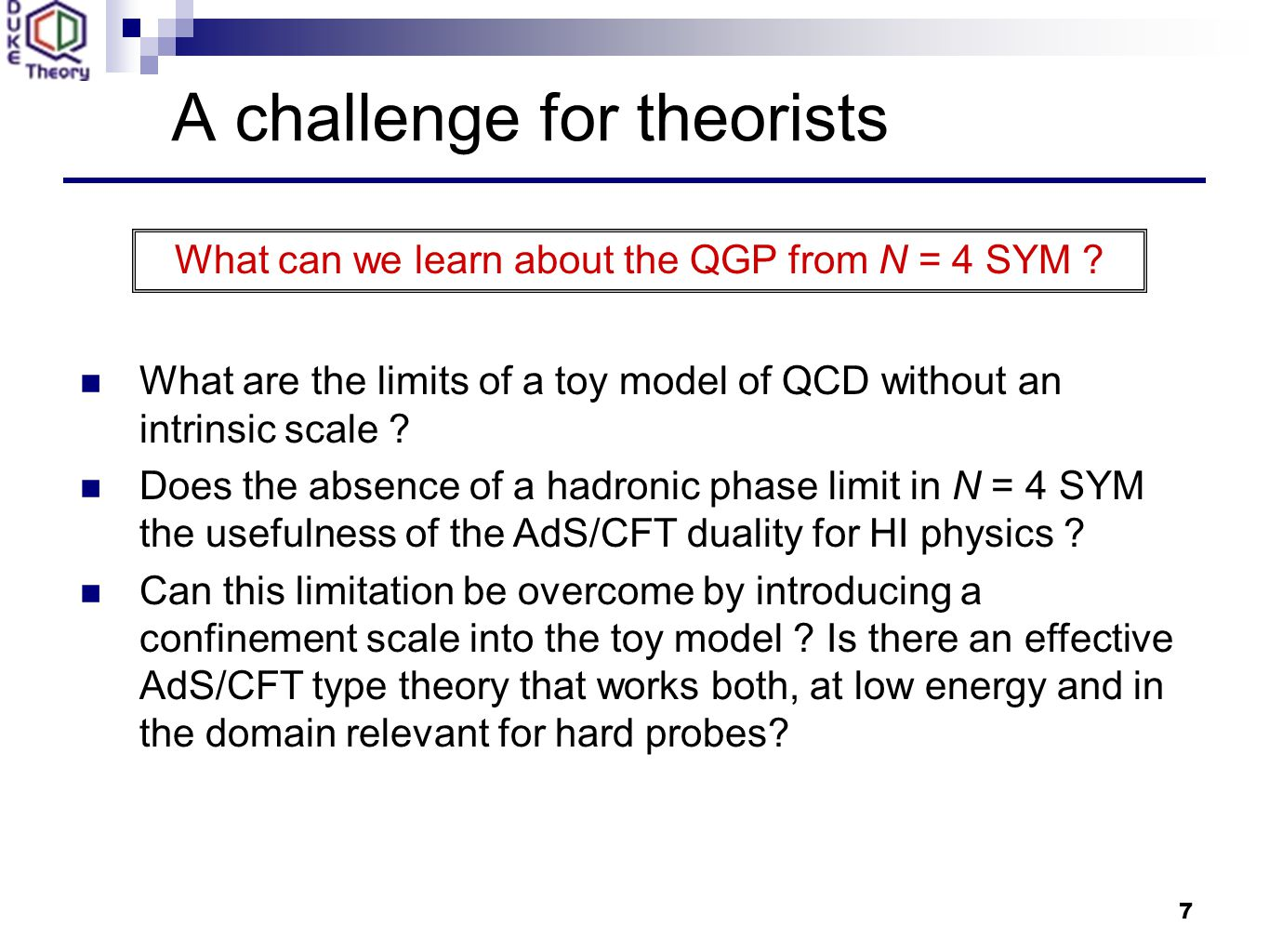 7 A challenge for theorists What can we learn about the QGP from N = 4 SYM .