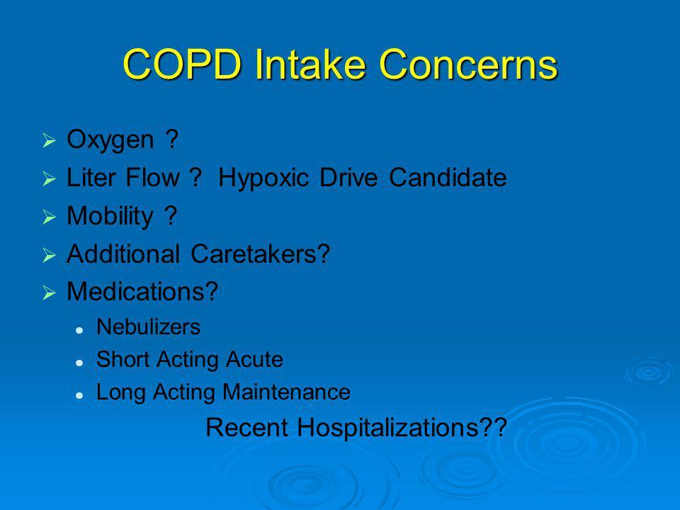 COPD Intake Concerns   Oxygen .  Liter Flow .