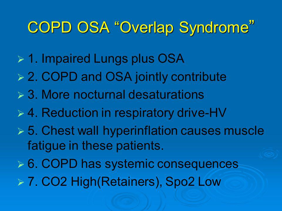 COPD OSA Overlap Syndrome   1. Impaired Lungs plus OSA   2.