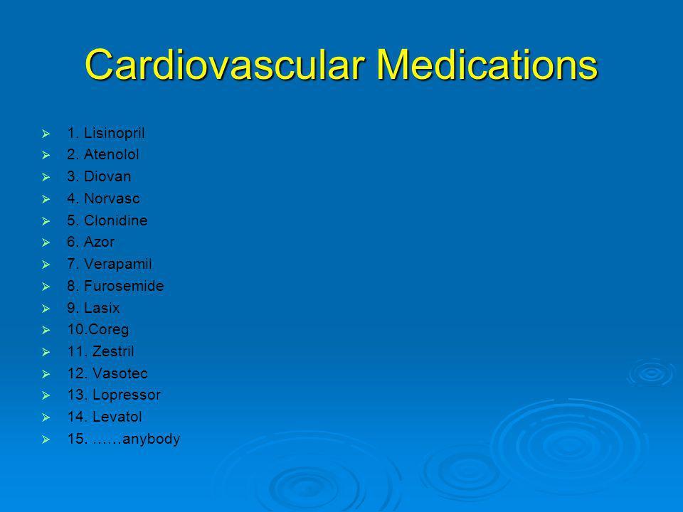 Cardiovascular Medications   1. Lisinopril   2. Atenolol   3. Diovan   4. Norvasc   5. Clonidine   6. Azor   7. Verapamil   8. Furosem