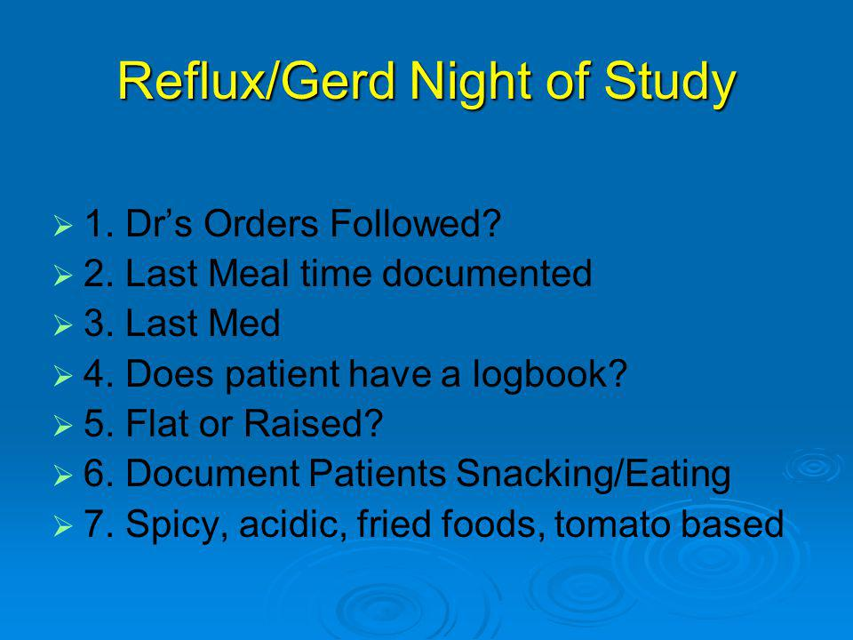 Reflux/Gerd Night of Study   1. Dr's Orders Followed.