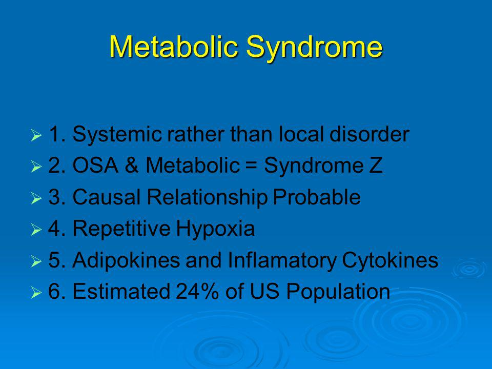 Metabolic Syndrome   1. Systemic rather than local disorder   2.