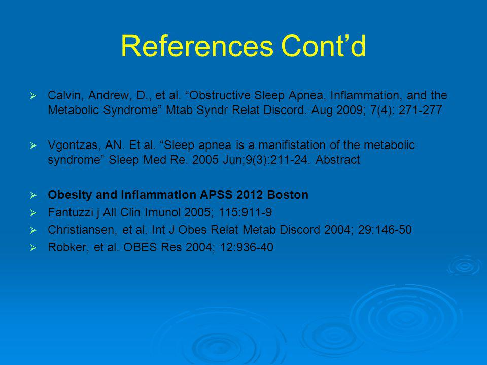 """References Cont'd   Calvin, Andrew, D., et al. """"Obstructive Sleep Apnea, Inflammation, and the Metabolic Syndrome"""" Mtab Syndr Relat Discord. Aug 200"""