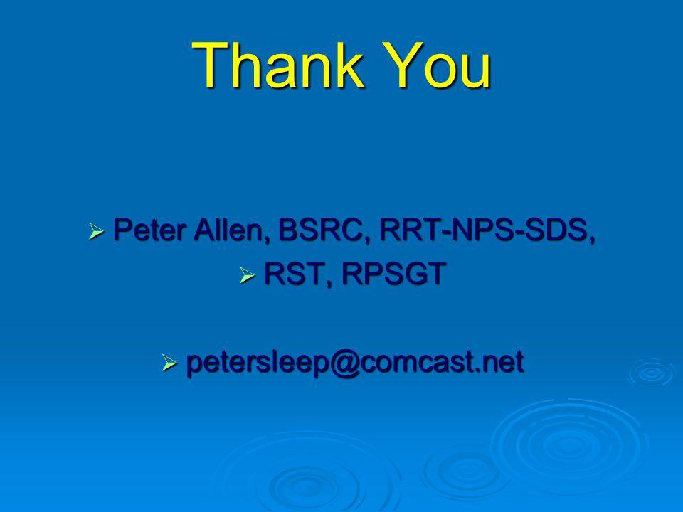 Thank You  Peter Allen, BSRC, RRT-NPS-SDS,  RST, RPSGT  petersleep@comcast.net