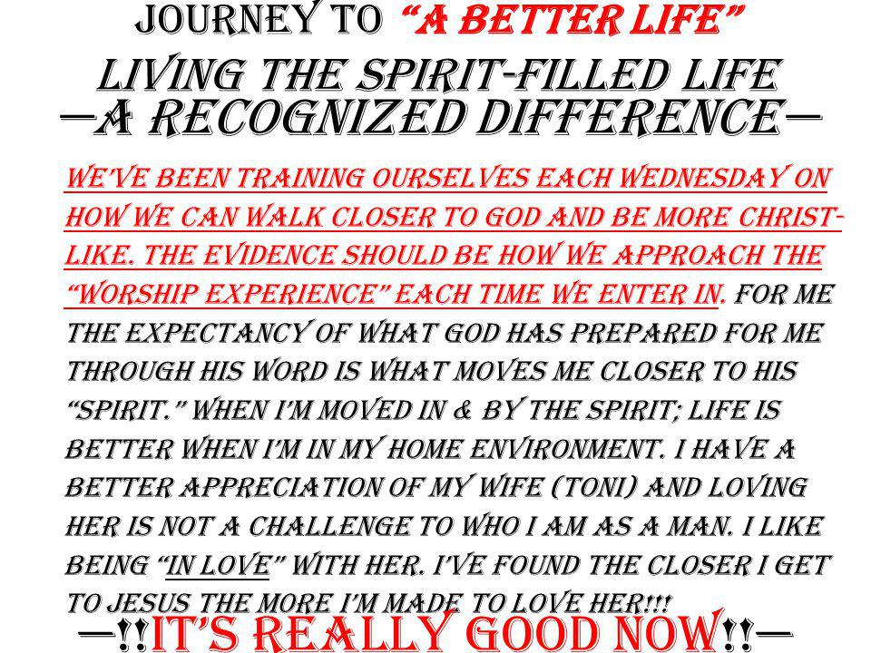 """Journey to """"A Better Life"""" Living the Spirit-filled Life I.Empowerment B. Second, The results of being filled with the Holy Spirit 4. Husbands!! Can y"""