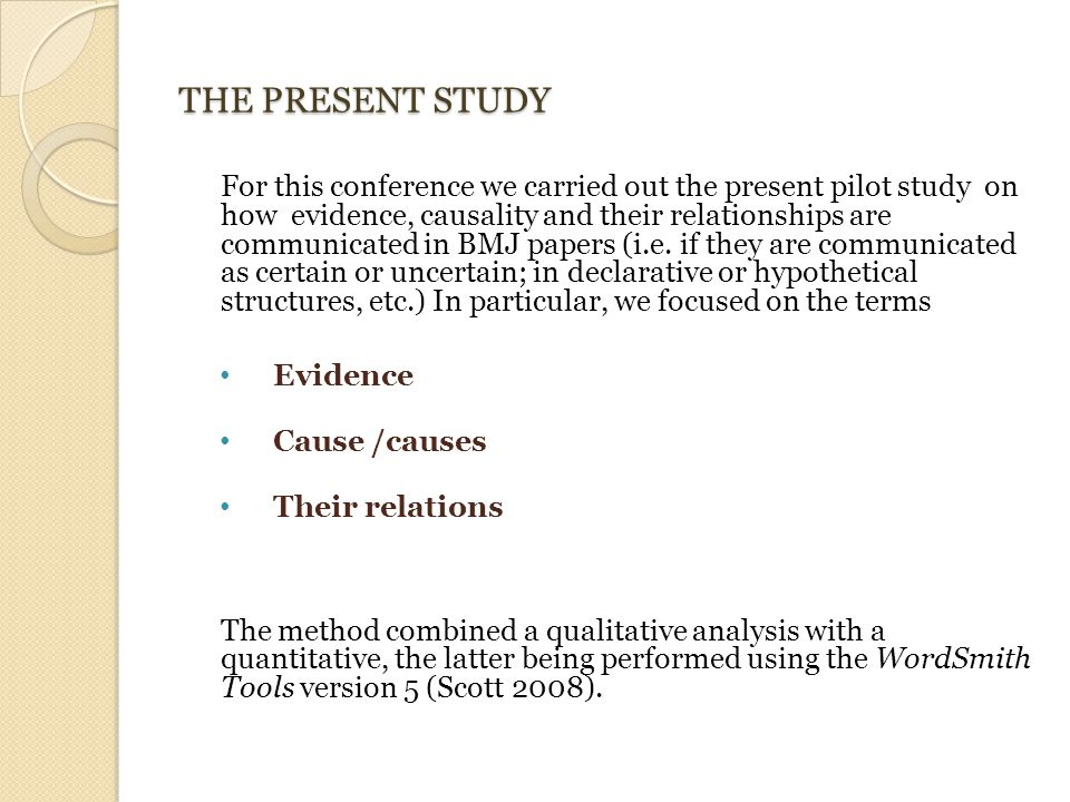 THE PRESENT STUDY For this conference we carried out the present pilot study on how evidence, causality and their relationships are communicated in BMJ papers (i.e.