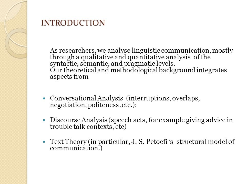 INTRODUCTION As researchers, we analyse linguistic communication, mostly through a qualitative and quantitative analysis of the syntactic, semantic, and pragmatic levels.
