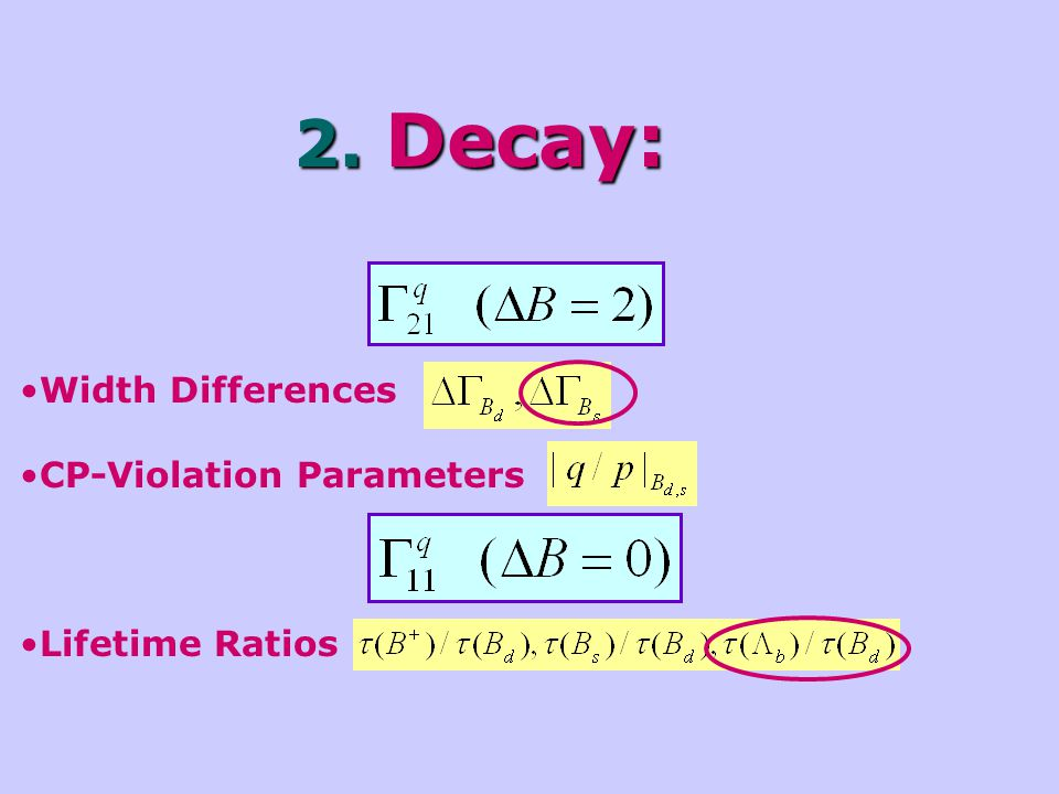 2. Decay: Width Differences CP-Violation Parameters Lifetime Ratios