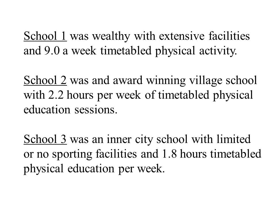 School 1 was wealthy with extensive facilities and 9.0 a week timetabled physical activity.