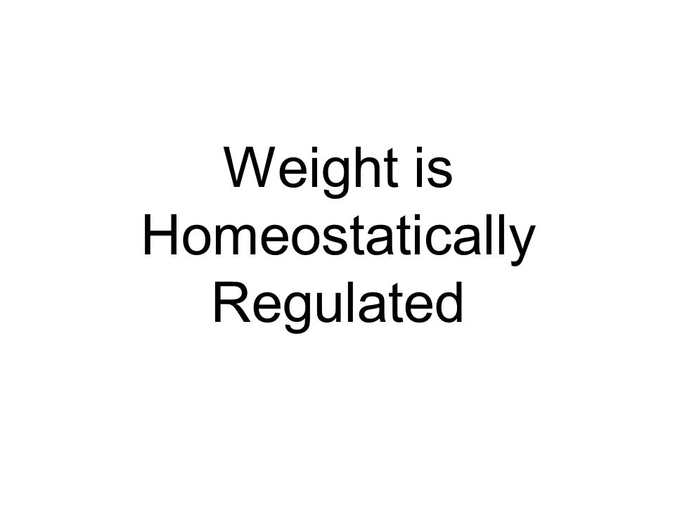 Weight is Homeostatically Regulated