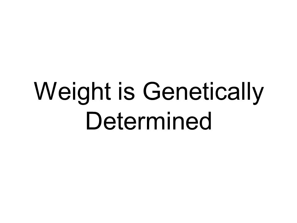 Weight is Genetically Determined