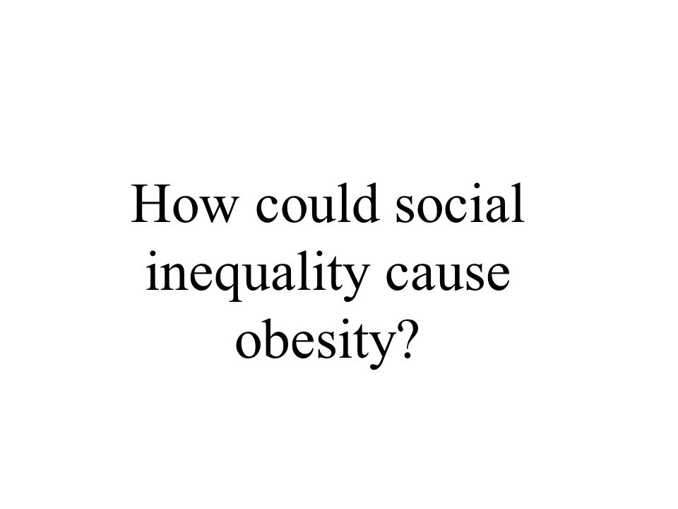 How could social inequality cause obesity?