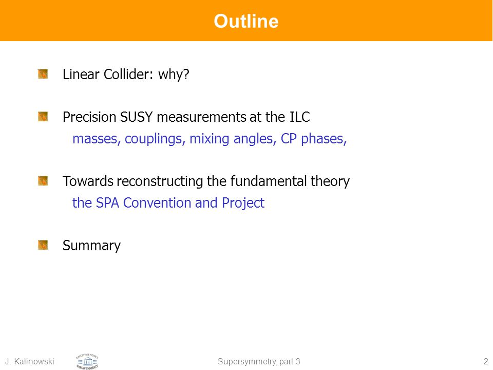 J.KalinowskiSupersymmetry, part 32 Outline Linear Collider: why.