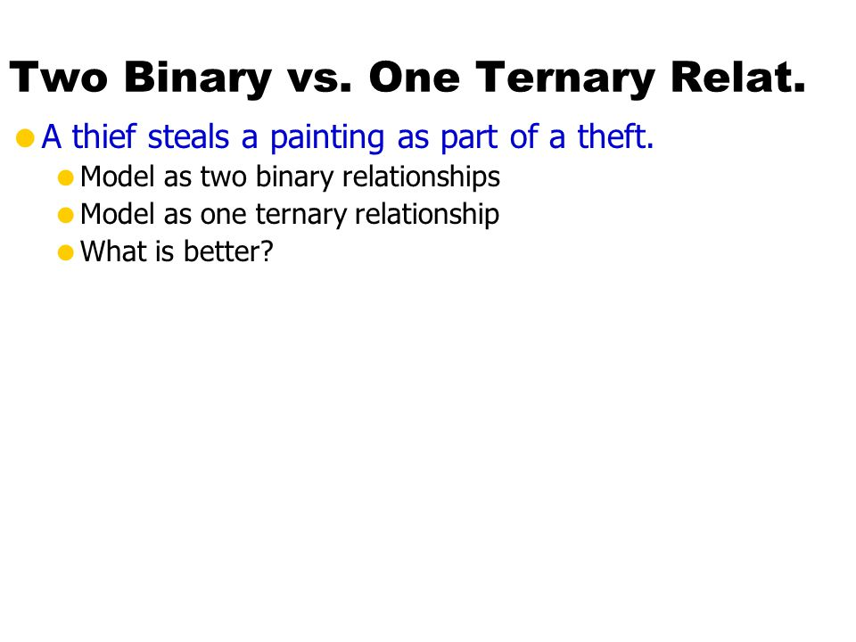 Two Binary vs. One Ternary Relat.  A thief steals a painting as part of a theft.