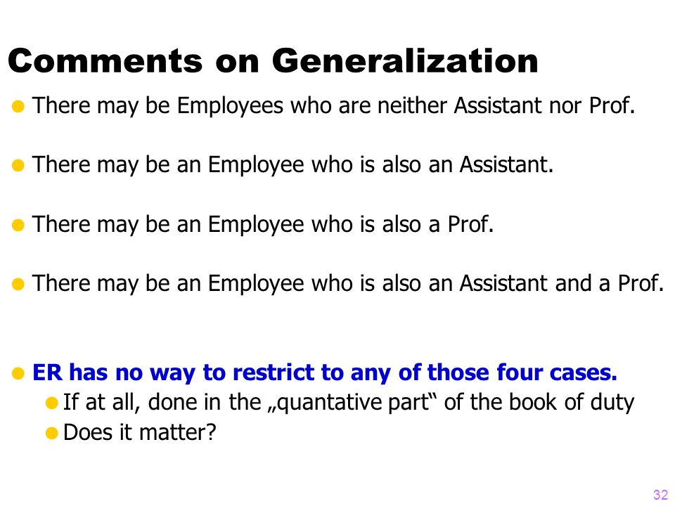 Comments on Generalization  There may be Employees who are neither Assistant nor Prof.