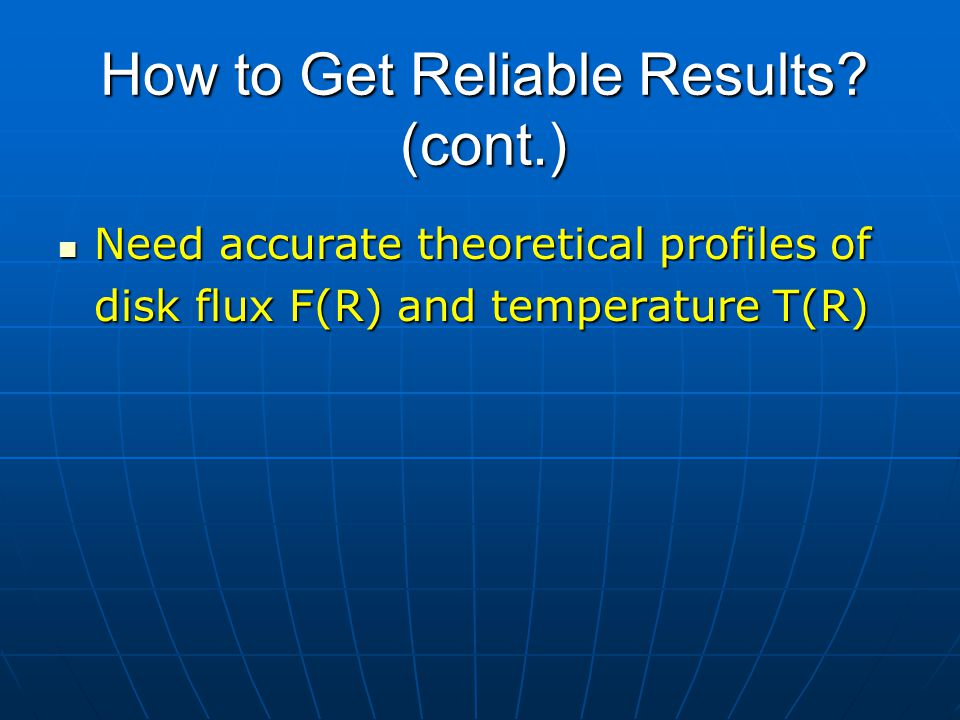 How to Get Reliable Results? (cont.) Need accurate theoretical profiles of disk flux F(R) and temperature T(R) Need accurate theoretical profiles of d