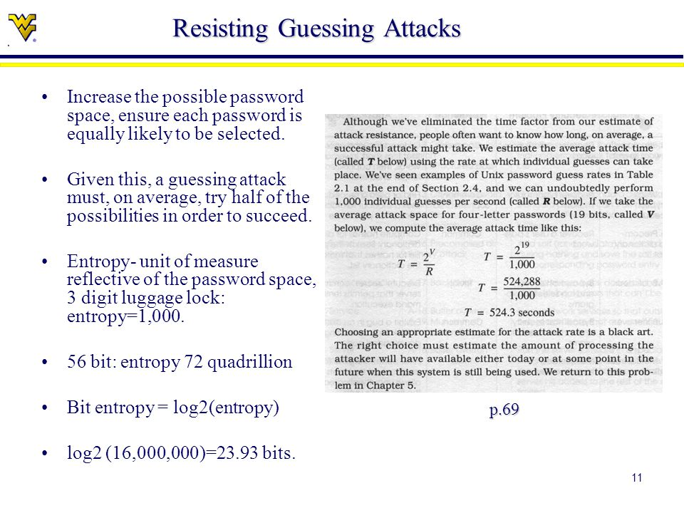 11 Resisting Guessing Attacks Increase the possible password space, ensure each password is equally likely to be selected.