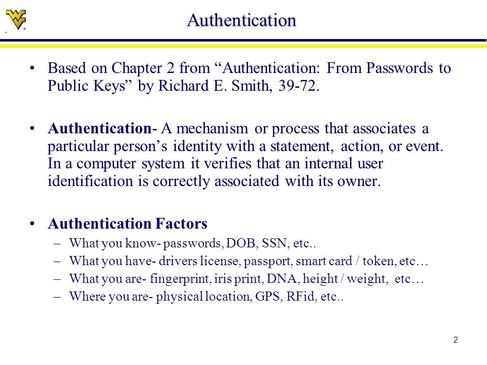 2 Authentication Based on Chapter 2 from Authentication: From Passwords to Public Keys by Richard E.