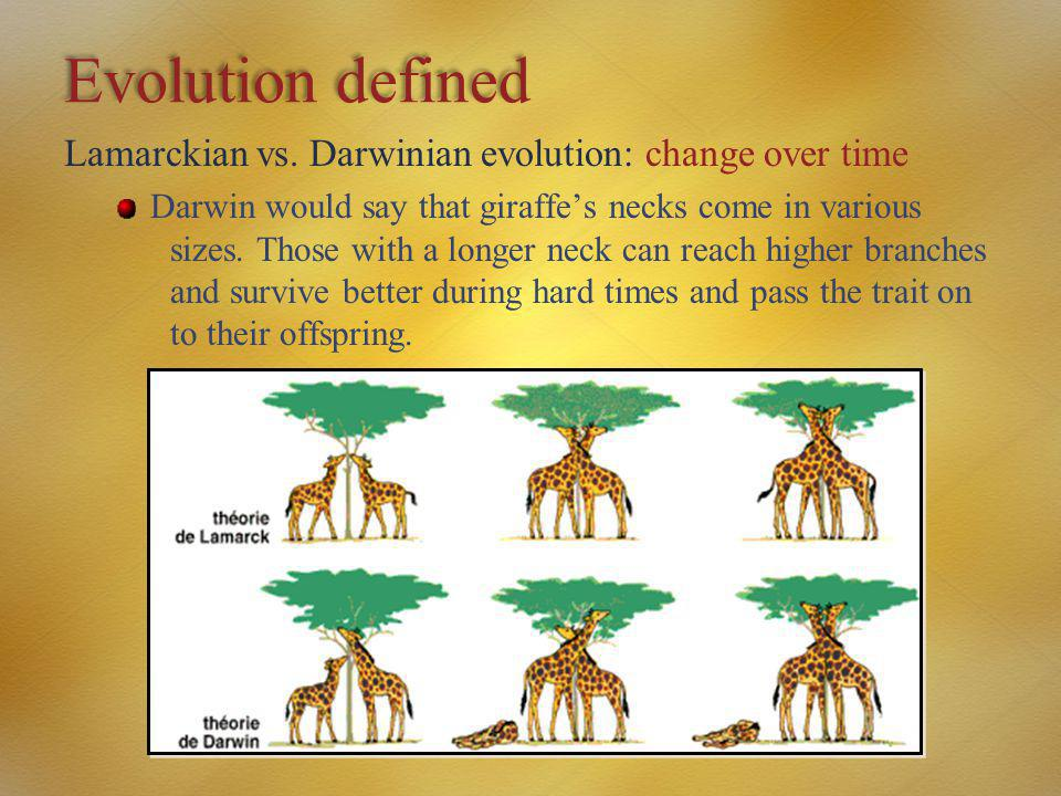 Evolution defined Lamarckian vs. Darwinian evolution: change over time Darwin would say that giraffe's necks come in various sizes. Those with a longe