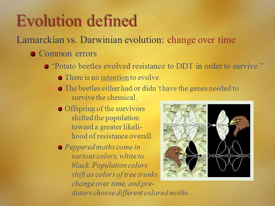 "Evolution defined Lamarckian vs. Darwinian evolution: change over time Common errors ""Potato beetles evolved resistance to DDT in order to survive."" T"